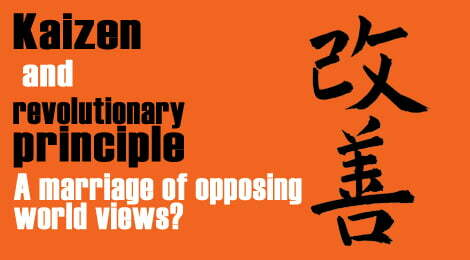 Kaizen and revolutionary principle: A marriage of opposing world